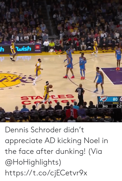 2 2: wish  STA CES  OKG  80  BONUS  2:2  3RD Dennis Schroder didn't appreciate AD kicking Noel in the face after dunking!   (Via @HoHighlights)    https://t.co/cjECetvr9x