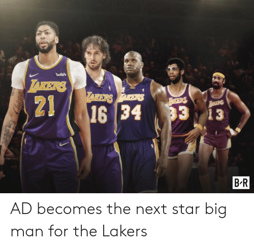 Los Angeles Lakers, Star, and Next: wish  TAKERS  ARERSAES  21  16 34  TAKERS  33 13  B.R  Cudcage AD becomes the next star big man for the Lakers