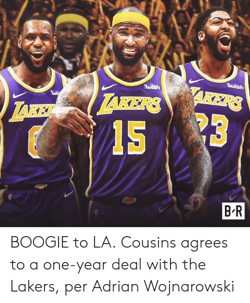 adrian: wish  wish  AKERS  wis  TAKERS  LAKE  ERS  B-R BOOGIE to LA.  Cousins agrees to a one-year deal with the Lakers, per Adrian Wojnarowski