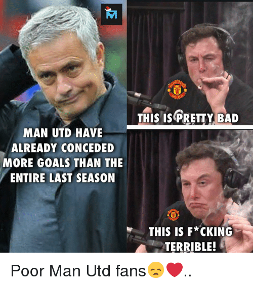 Bad, Goals, and Memes: WITED  THISIS PRETTY BAD  MAN UTD HAVE  ALREADY CONCEDED  MORE GOALS THAN THE  ENTIRE LAST SEASON  THIS IS F*CKING  TERRIBLE! Poor Man Utd fans😞❤️..