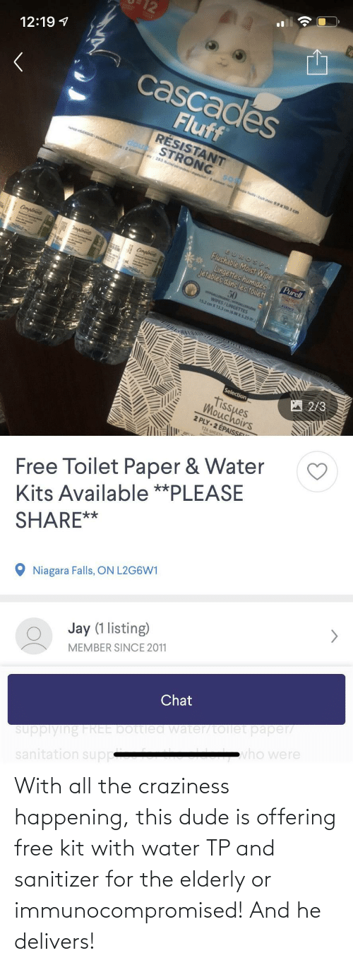 Free: With all the craziness happening, this dude is offering free kit with water TP and sanitizer for the elderly or immunocompromised! And he delivers!