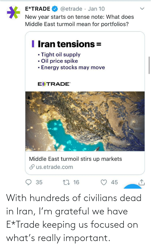 Civilians: With hundreds of civilians dead in Iran, I'm grateful we have E*Trade keeping us focused on what's really important.