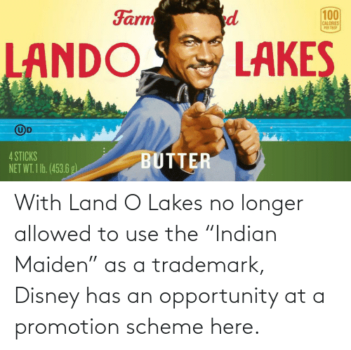 """promotion: With Land O Lakes no longer allowed to use the """"Indian Maiden"""" as a trademark, Disney has an opportunity at a promotion scheme here."""