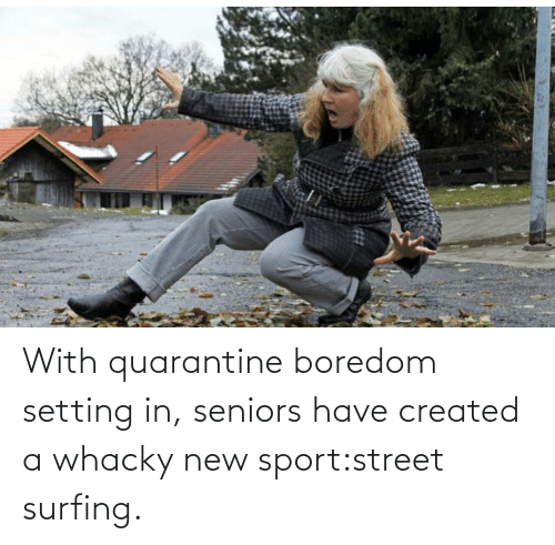 seniors: With quarantine boredom setting in, seniors have created a whacky new sport:street surfing.