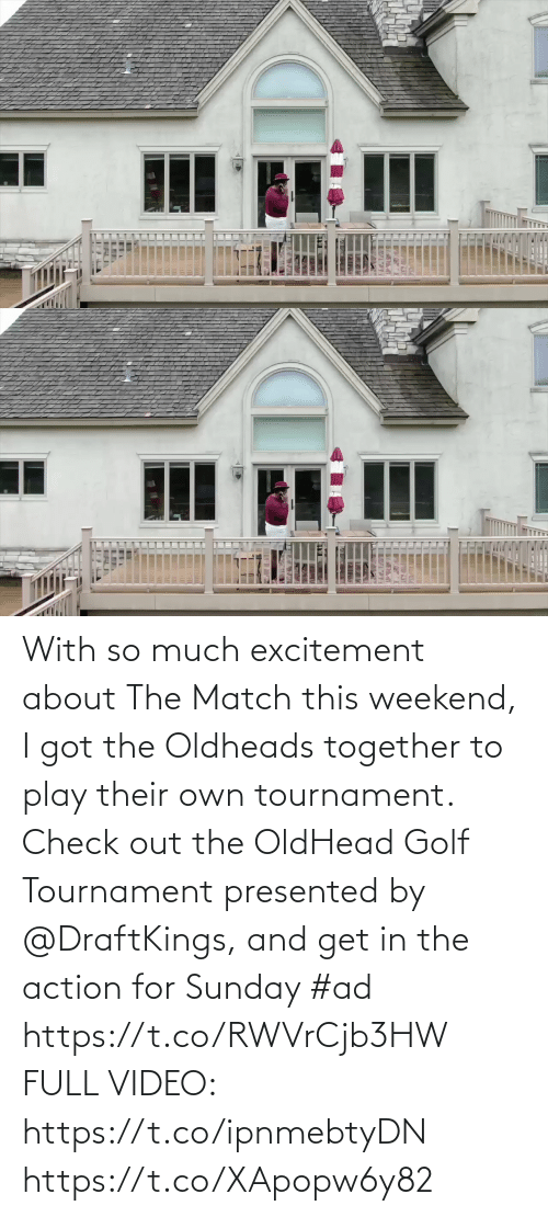 i got: With so much excitement about The Match this weekend, I got the Oldheads together to play their own tournament. Check out the OldHead Golf Tournament presented by @DraftKings, and get in the action for Sunday #ad   https://t.co/RWVrCjb3HW  FULL VIDEO: https://t.co/ipnmebtyDN https://t.co/XApopw6y82