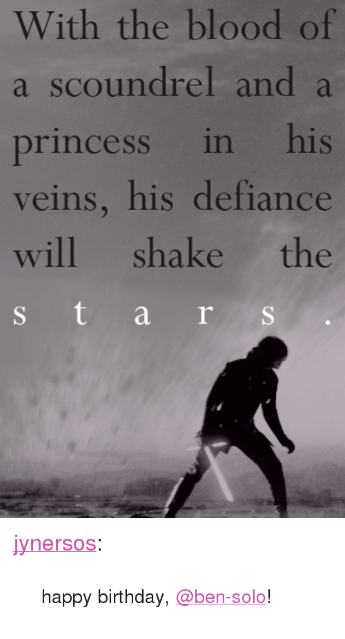 "Ben Solo: With the blood of  a scoundrel and a  princess in his  veins, his defiance  will shake the <p><a href=""https://jynersos.tumblr.com/post/173102411050/happy-birthday-ben-solo"" class=""tumblr_blog"" target=""_blank"">jynersos</a>:</p> <blockquote><p><small>happy birthday, <a href=""https://tmblr.co/mvdeNnzAl0lHNOSGn0cjTiA"" target=""_blank"">@ben-solo</a>! ​</small></p></blockquote>"