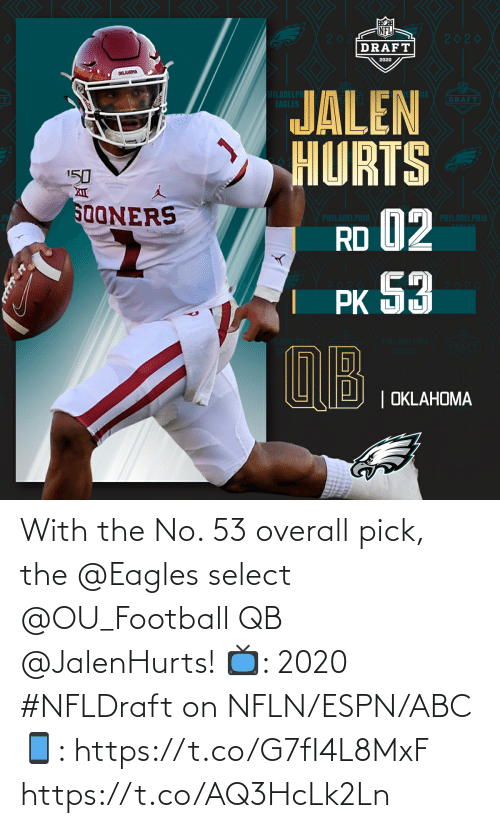 Select: With the No. 53 overall pick, the @Eagles select @OU_Football QB @JalenHurts!   📺: 2020 #NFLDraft on NFLN/ESPN/ABC 📱: https://t.co/G7fI4L8MxF https://t.co/AQ3HcLk2Ln