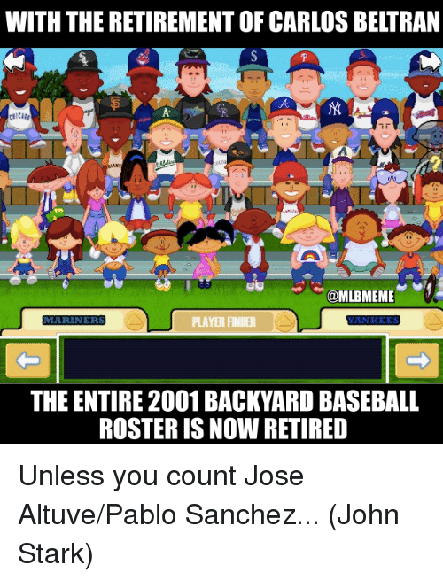 Pablo Sanchez: WITH THE RETIREMENT OF CARLOS BELTRAN  go@MLBMEME  MARINERS  LAYERFRR  THE ENTIRE 2001 BACKYARD BASEBALL  ROSTER IS NOW RETIRED Unless you count Jose Altuve/Pablo Sanchez...  (John Stark)
