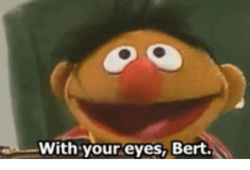 With Your Eyes Bert: With your eyes, Bert
