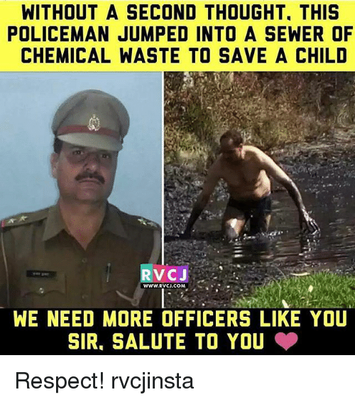 Salute To You: WITHOUT A SECOND THOUGHT. THIS  POLICEMAN JUMPED INTO A SEWER OF  CHEMICAL WASTE TO SAVE A CHILD  RV CJ  WWW.RVCJ.COM  WE NEED MORE OFFICERS LIKE YOU  SIR. SALUTE TO YOU Respect! rvcjinsta