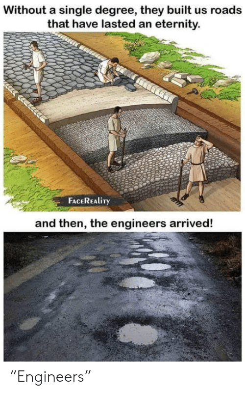 "degree: Without a single degree, they built us roads  that have lasted an eternity.  FACEREALITY  and then, the engineers arrived! ""Engineers"""