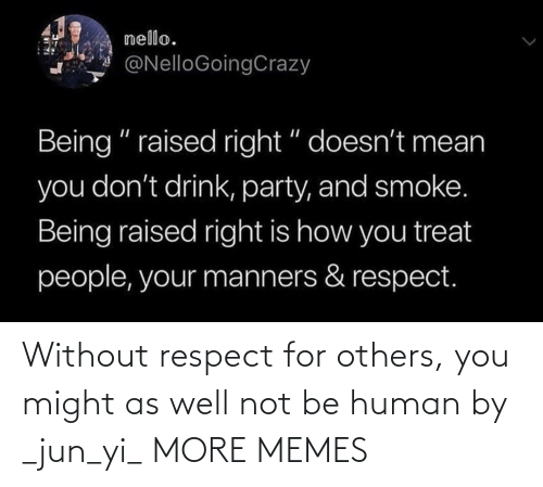 others: Without respect for others, you might as well not be human by _jun_yi_ MORE MEMES