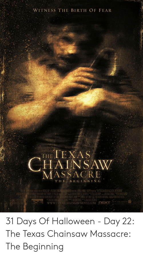 texas chainsaw: WITNESS THE BIRTH OF FEAR  HAINSAW  MASSACRE  T HE BE GIN NING 31 Days Of Halloween - Day 22: The Texas Chainsaw Massacre: The Beginning