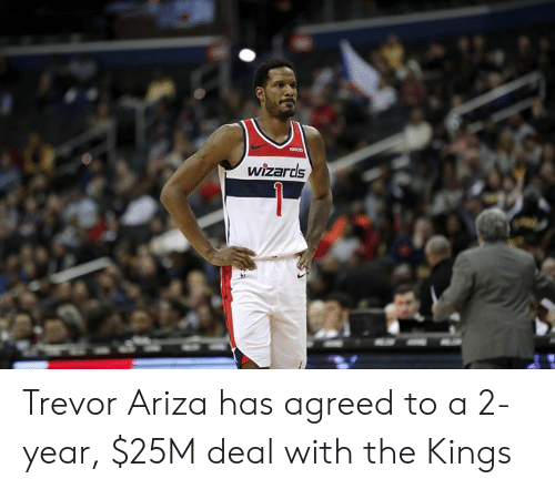 Ariza: wizards Trevor Ariza has agreed to a 2-year, $25M deal with the Kings