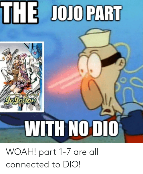 Connected: WOAH! part 1-7 are all connected to DIO!