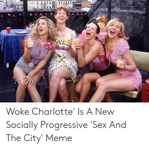 Meme, Sex, and Progressive: Woke Charlotte' Is A New Socially Progressive 'Sex And The City' Meme