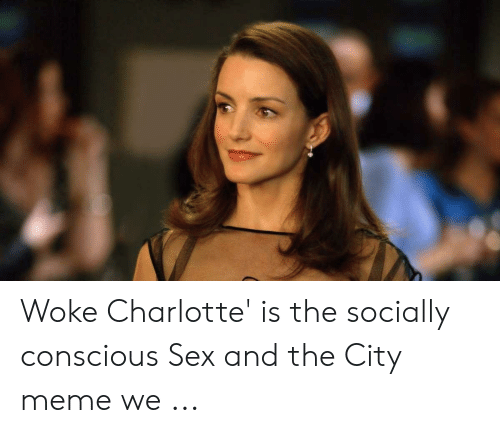 Meme, Sex, and Charlotte: Woke Charlotte' is the socially conscious Sex and the City meme we ...