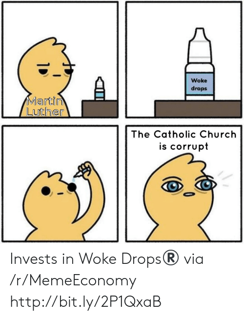 Church, Martin, and Http: Woke  drops  Martin  Luther  The Catholic Church  is corrupt Invests in Woke Drops®️ via /r/MemeEconomy http://bit.ly/2P1QxaB