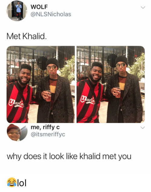 Khalid: WOLF  @NLSNicholas  Met Khalid  @wi ent  larin  me, riffy c  @itsmeriffyc  why does it look like khalid met you 😂lol