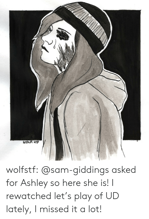Missed It: WOLF. STP wolfstf:  @sam-giddings asked for Ashley so here she is! I rewatched let's play of UD lately, I missed it a lot!