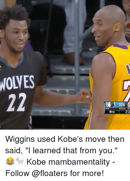 "Memes, Kobe, and Wolves: WOLVES  06  BONUS  4TH  2:2 Wiggins used Kobe's move then said, ""I learned that from you."" 😂🐐 Kobe mambamentality - Follow @floaters for more!"