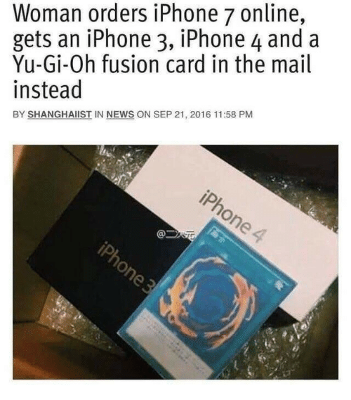 Yu-Gi-Oh: Woman orders iPhone 7 online,  gets an iPhone 3, iPhone 4 and a  Yu-Gi-Oh fusion card in the mail  instead  BY SHANGHAIIST IN NEWS ON SEP 21, 2016 11:58 PM
