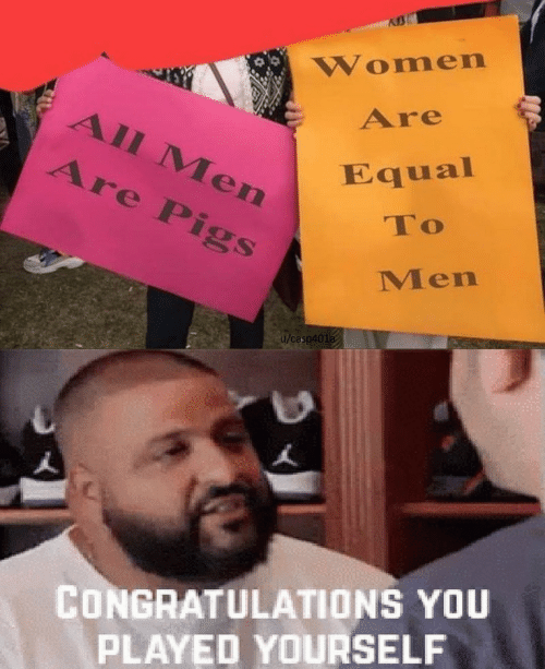 Congratulations You Played Yourself, Congratulations, and Women: Women  Are  All Men  Are Pigs  Equal  To  Men  u/casp401a  CONGRATULATIONS YOU  PLAYED YOURSELF