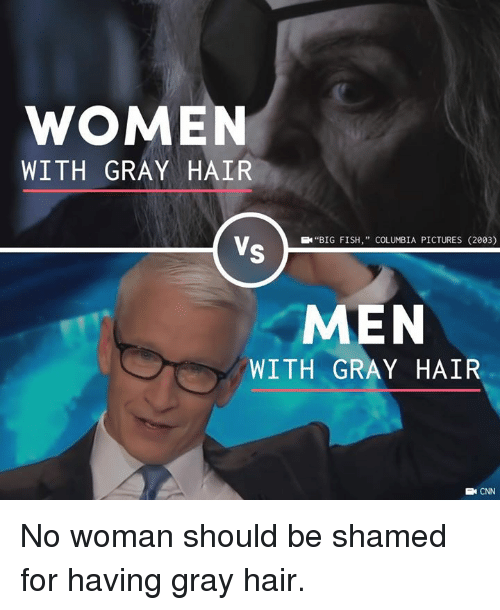 "Columbia: WOMEN  WITH GRAY HAIR  EN""BIG FISH,"" COLUMBIA PICTURES (2003)  MEN  WITH GRAY HAIR  E CNN No woman should be shamed for having gray hair."