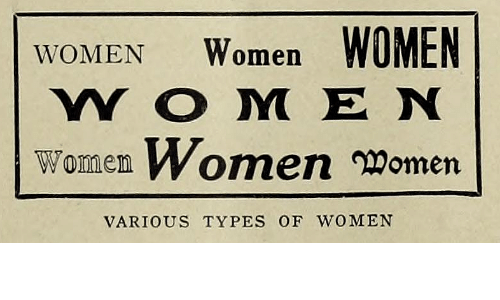 Women, Types Of, and Types of Women: Women WOMEN  YY O M E N  WOMEN  Women WomenMomen  VARIOUS TYPES OF WOMEN