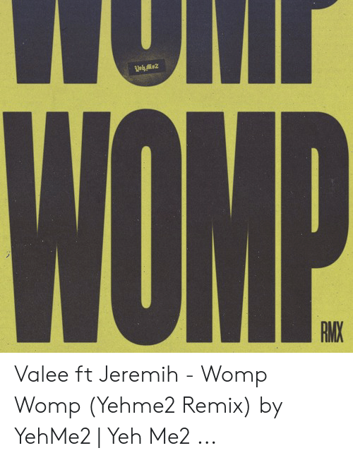 Valee: WOMP  RMX Valee ft Jeremih - Womp Womp (Yehme2 Remix) by YehMe2 | Yeh Me2 ...