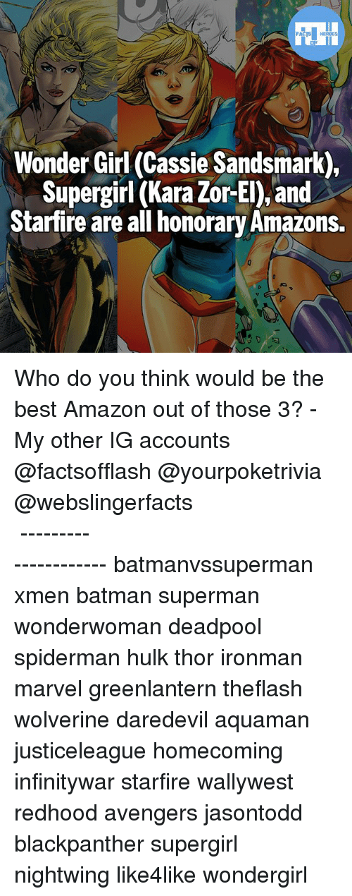 hulking: Wonder Girl (Cassie Sandsmark),  Supergirl (Kara Zor-El), and  Starfire are all honorary Amazons. Who do you think would be the best Amazon out of those 3? - My other IG accounts @factsofflash @yourpoketrivia @webslingerfacts ⠀⠀⠀⠀⠀⠀⠀⠀⠀⠀⠀⠀⠀⠀⠀⠀⠀⠀⠀⠀⠀⠀⠀⠀⠀⠀⠀⠀⠀⠀⠀⠀⠀⠀⠀⠀ ⠀⠀--------------------- batmanvssuperman xmen batman superman wonderwoman deadpool spiderman hulk thor ironman marvel greenlantern theflash wolverine daredevil aquaman justiceleague homecoming infinitywar starfire wallywest redhood avengers jasontodd blackpanther supergirl nightwing like4like wondergirl