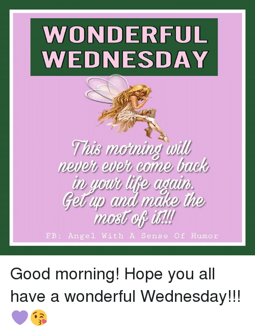 Wonderful Wednesday This Morning Wil This Moning Will Never Ever
