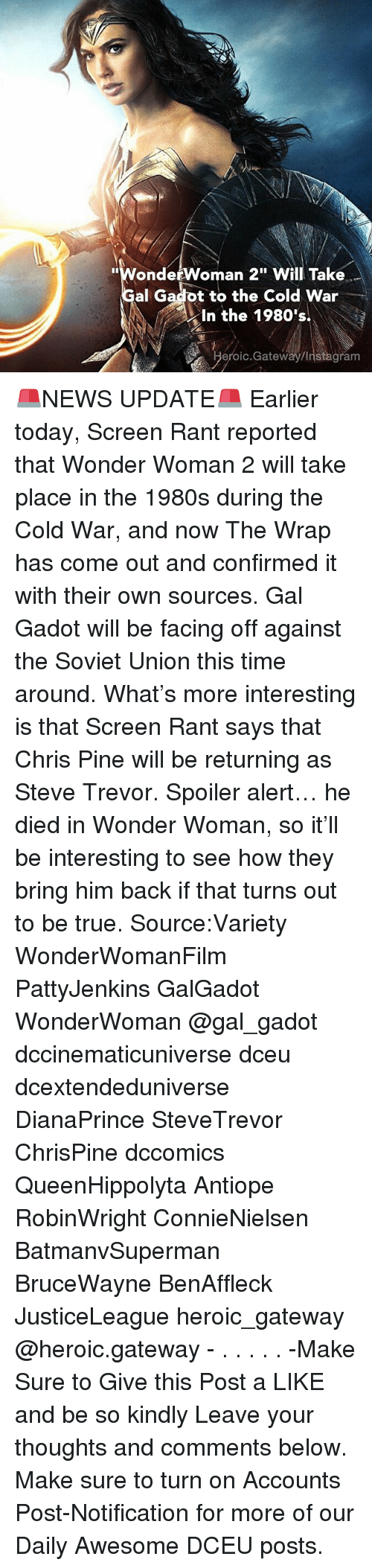 """Spoiler Alerts: """"WondetWoman 2"""" Will Take  al Gadot to the Cold War  In the 1980's  eroic.Gateway/Instagram 🚨NEWS UPDATE🚨 Earlier today, Screen Rant reported that Wonder Woman 2 will take place in the 1980s during the Cold War, and now The Wrap has come out and confirmed it with their own sources. Gal Gadot will be facing off against the Soviet Union this time around. What's more interesting is that Screen Rant says that Chris Pine will be returning as Steve Trevor. Spoiler alert… he died in Wonder Woman, so it'll be interesting to see how they bring him back if that turns out to be true. Source:Variety WonderWomanFilm PattyJenkins GalGadot WonderWoman @gal_gadot dccinematicuniverse dceu dcextendeduniverse DianaPrince SteveTrevor ChrisPine dccomics QueenHippolyta Antiope RobinWright ConnieNielsen BatmanvSuperman BruceWayne BenAffleck JusticeLeague heroic_gateway @heroic.gateway - . . . . . -Make Sure to Give this Post a LIKE and be so kindly Leave your thoughts and comments below. Make sure to turn on Accounts Post-Notification for more of our Daily Awesome DCEU posts."""