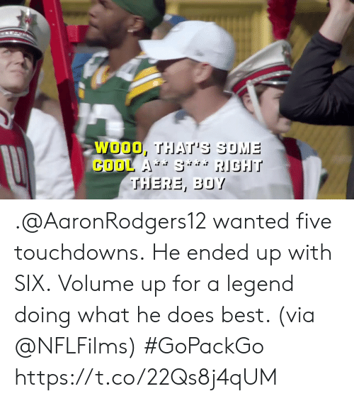 He Does: WOOO, THAT'S SUME  COOL A S RIGHT  THERE, BOY .@AaronRodgers12 wanted five touchdowns. He ended up with SIX.  Volume up for a legend doing what he does best. (via @NFLFilms) #GoPackGo https://t.co/22Qs8j4qUM