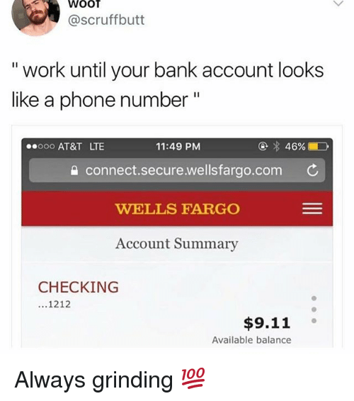 "wootly: WOOT  @scruffbutt  "" work until your bank account looks  like a phone number""  0oo AT&T LTE  11:49 PM  @  46%.  connect.secure.wellsfargo.com C  WELLS FARGO  Account Summary  CHECKING  1212  $9.11  Available balance Always grinding 💯"