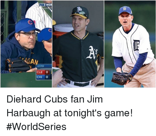 Cubs, Game, and Jim Harbaugh: WOR  CLE O  2  CHI O Diehard Cubs fan Jim Harbaugh at tonight's game! #WorldSeries