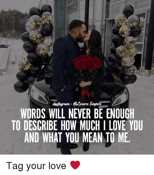what you mean to me: WORDS WILL NEVER BE ENOUGH  TO DESCRIBE HOW MUCHI LOVE YOU  AND WHAT YOU MEAN TO ME. Tag your love ❤️