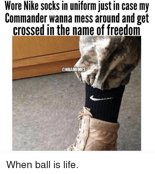 When Ball Is Life: Wore Nike socks in uniform just in case my  Commander wanna mess around and get  crossed in the name of freedom  @NBAMEMES When ball is life.