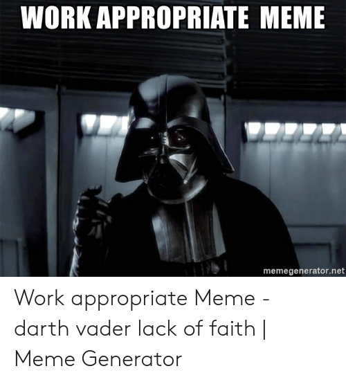 Faith Meme: WORK APPROPRIATE MEME  memegenerator.net Work appropriate Meme - darth vader lack of faith | Meme Generator