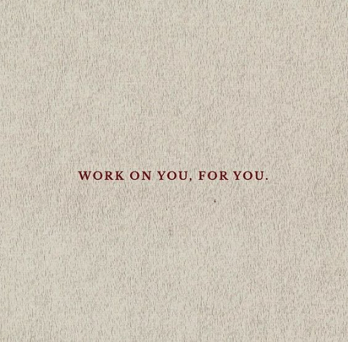Work, You, and For: WORK ON YOU, FOR YOU