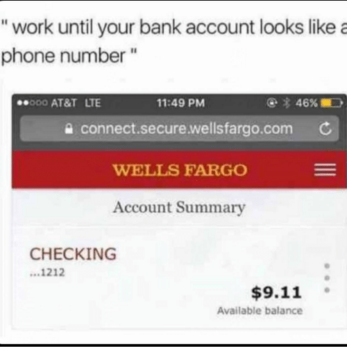 """9/11, Funny, and Phone: """"work until your bank account looks like a  phone number""""  000 AT&T LTE  11:49 PM  a connect.secure.wellsfargo.com C  WELLS FARGO  Account Summary  CHECKING  ...1212  $9.11 。  Available balance"""