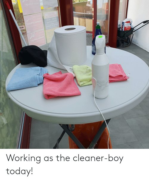 cleaner: Working as the cleaner-boy today!