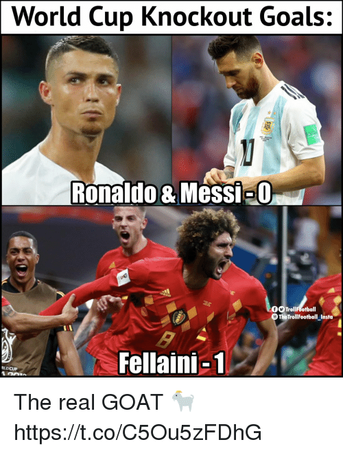 Goals, Memes, and Goat: World Cup Knockout Goals:  Ronaldo & Messi-0  TrollFootball  TheTroll FootballInsta  -  Fellaini-1  LDCUP The real GOAT 🐐 https://t.co/C5Ou5zFDhG