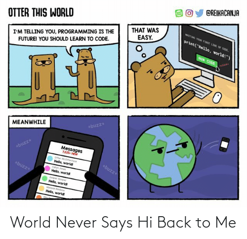 Hi: World Never Says Hi Back to Me