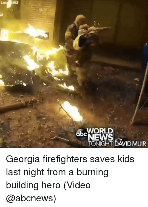 Memes, News, and Georgia: WORLD  NEWS  TONIGHT DAVIDMUIR  WITH Georgia firefighters saves kids last night from a burning building hero (Video @abcnews)