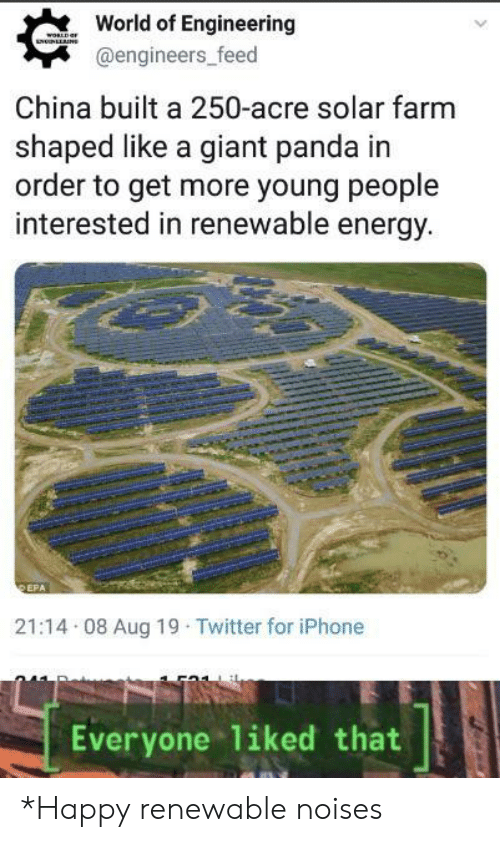 giant panda: World of Engineering  woRLDaF  NNLLNS  @engineers_feed  China built a 250-acre solar farm  shaped like a giant panda in  order to get more young people  interested in renewable energy.  DEPA  21:14 08 Aug 19 Twitter for iPhone  Everyone 1iked that *Happy renewable noises