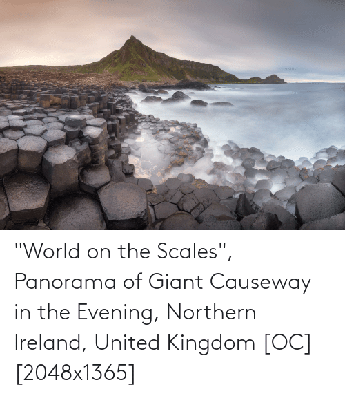 """Ireland: """"World on the Scales"""", Panorama of Giant Causeway in the Evening, Northern Ireland, United Kingdom [OC] [2048x1365]"""
