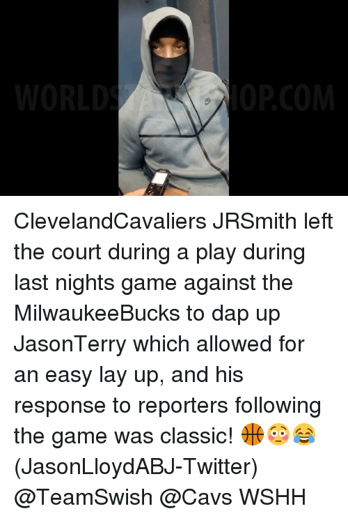 Cavs, Lay Up, and Lay's: WORLD  OPCOM ClevelandCavaliers JRSmith left the court during a play during last nights game against the MilwaukeeBucks to dap up JasonTerry which allowed for an easy lay up, and his response to reporters following the game was classic! 🏀😳😂 (JasonLloydABJ-Twitter) @TeamSwish @Cavs WSHH