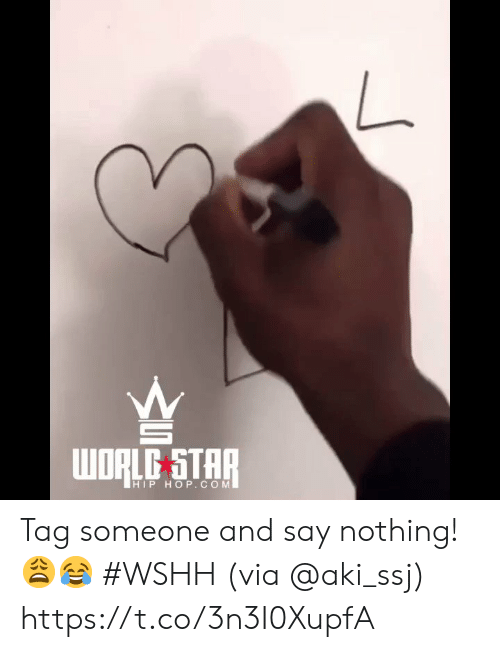 Say Nothing: woRLD STAR  HIP HOP. COM Tag someone and say nothing! 😩😂 #WSHH (via @aki_ssj) https://t.co/3n3I0XupfA