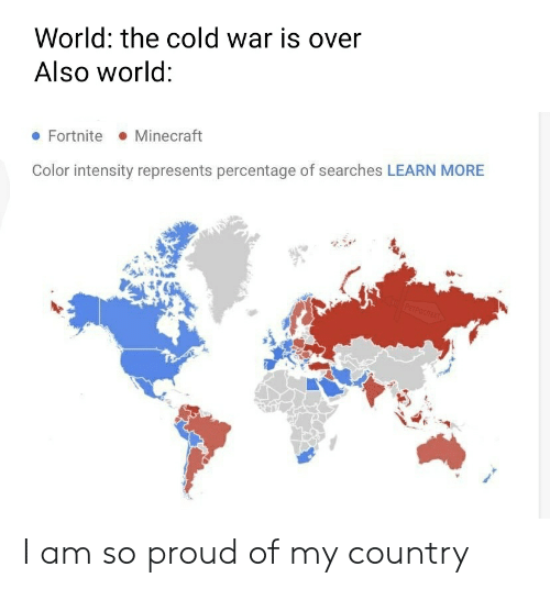 Minecraft, World, and Dank Memes: World: the cold war is over  Also world:  Minecraft  Fortnite  Color intensity represents percentage of searches LEARN MORE  PETPOCNEKT I am so proud of my country